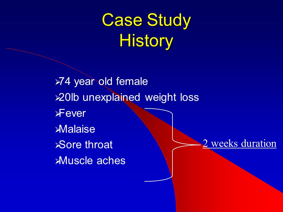 Case Study History 74 year old female 20lb unexplained weight loss