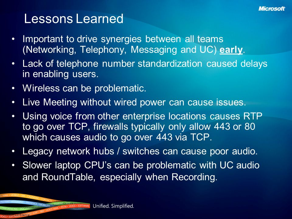 Lessons Learned Important to drive synergies between all teams (Networking, Telephony, Messaging and UC) early.