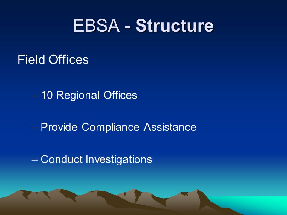 EBSA - Structure Field Offices 10 Regional Offices