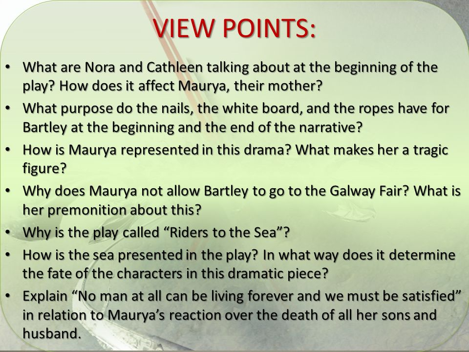 VIEW POINTS: What are Nora and Cathleen talking about at the beginning of the play How does it affect Maurya, their mother