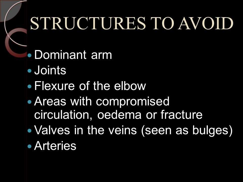 STRUCTURES TO AVOID Dominant arm Joints Flexure of the elbow