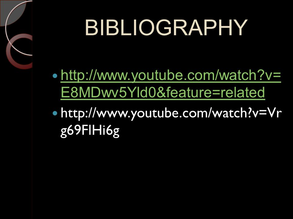 BIBLIOGRAPHY http://www.youtube.com/watch v=E8MDwv5 YId0&feature=related.