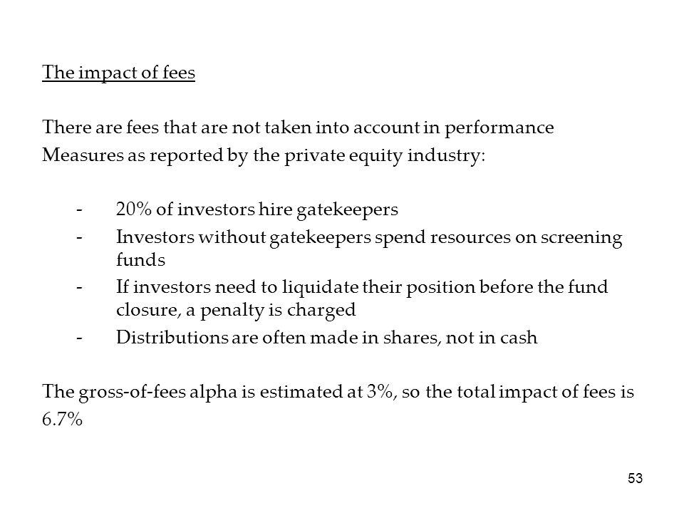 The impact of fees There are fees that are not taken into account in performance. Measures as reported by the private equity industry: