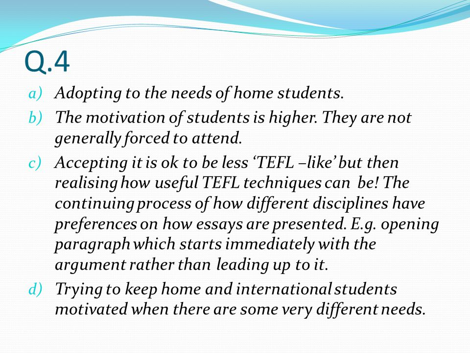 Q.4 Adopting to the needs of home students.