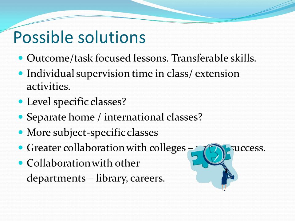 Possible solutions Outcome/task focused lessons. Transferable skills.