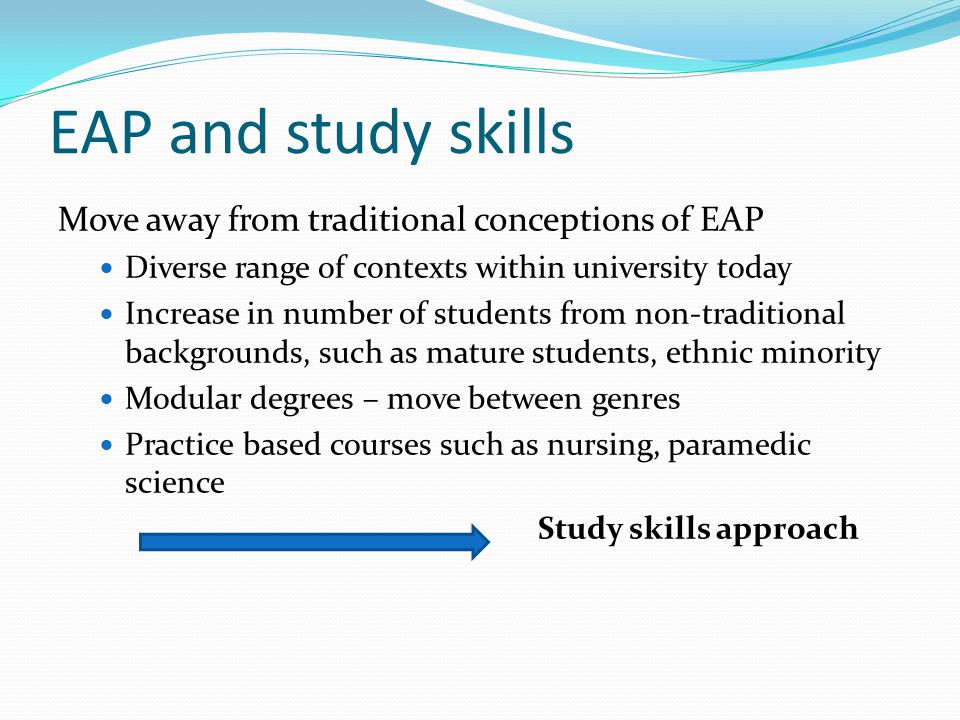 EAP and study skills Move away from traditional conceptions of EAP