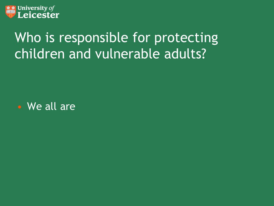 Who is responsible for protecting children and vulnerable adults
