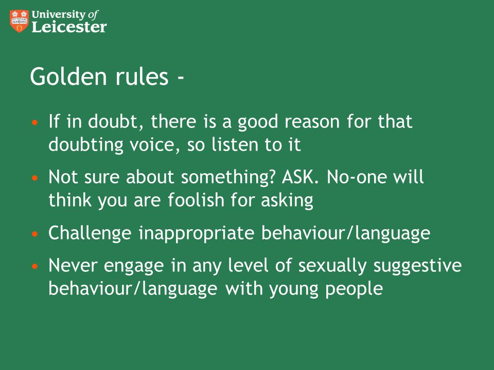 Golden rules - If in doubt, there is a good reason for that doubting voice, so listen to it.