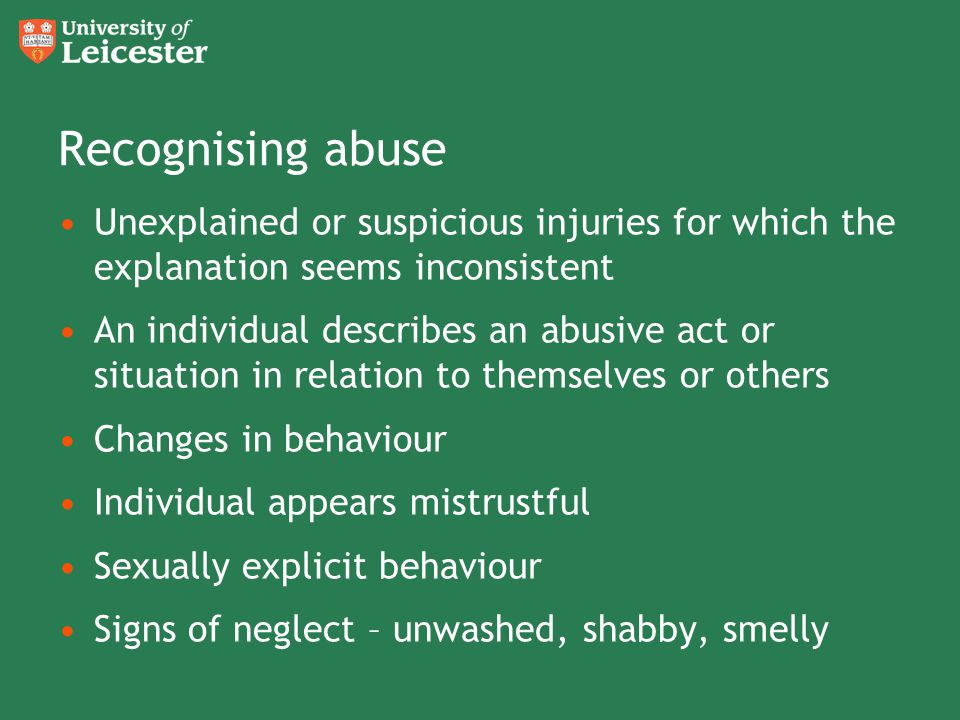Recognising abuse Unexplained or suspicious injuries for which the explanation seems inconsistent.
