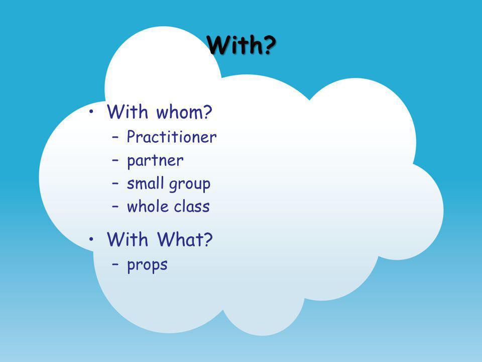 With With whom With What Practitioner partner small group