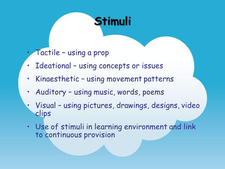 Stimuli Tactile – using a prop Ideational – using concepts or issues