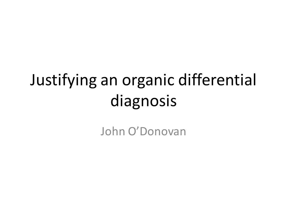 Justifying an organic differential diagnosis