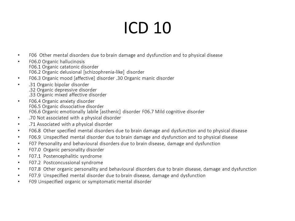 ICD 10 F06 Other mental disorders due to brain damage and dysfunction and to physical disease.