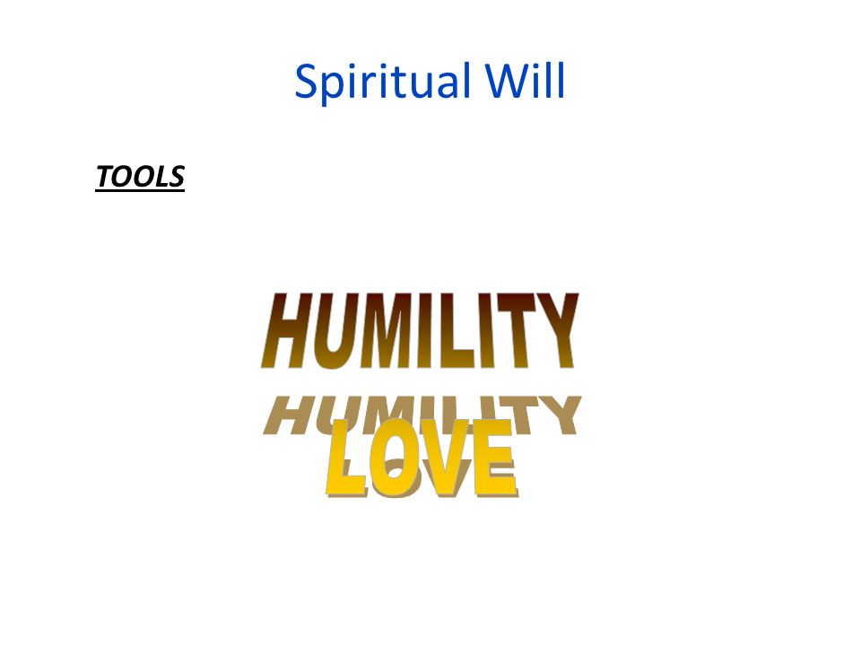 Spiritual Will TOOLS HUMILITY LOVE