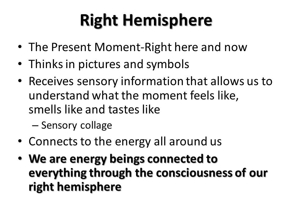 Right Hemisphere The Present Moment-Right here and now