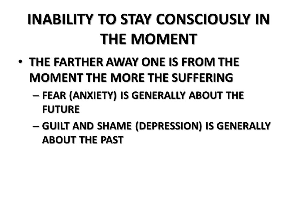 INABILITY TO STAY CONSCIOUSLY IN THE MOMENT