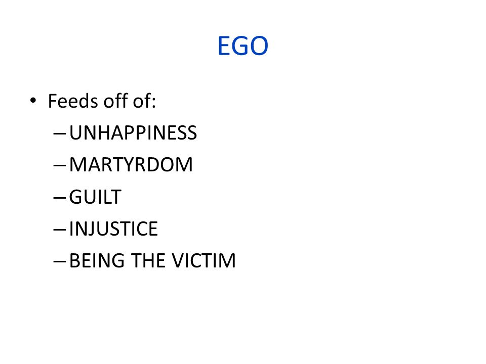 EGO UNHAPPINESS MARTYRDOM GUILT INJUSTICE BEING THE VICTIM