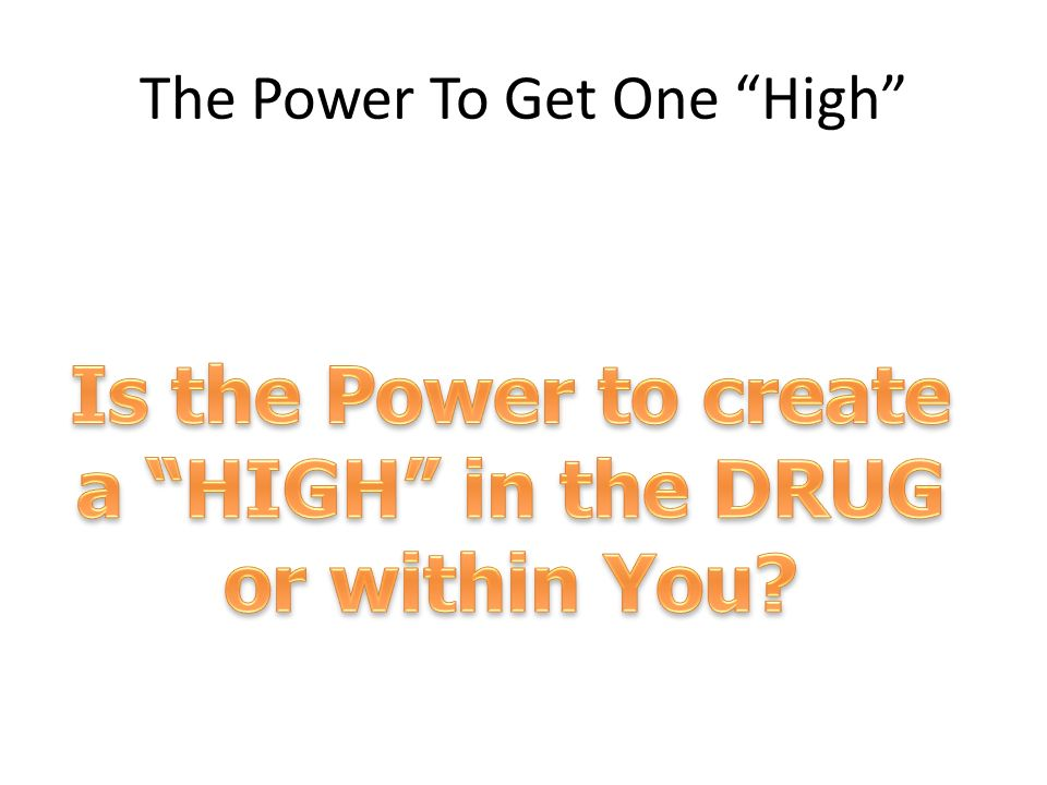 The Power To Get One High