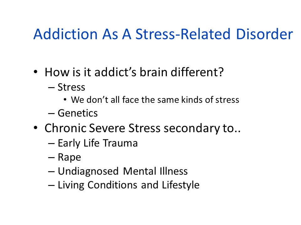 Addiction As A Stress-Related Disorder
