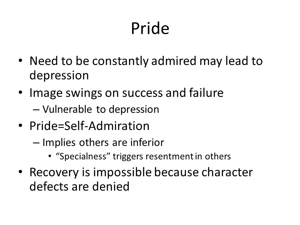 Pride Need to be constantly admired may lead to depression