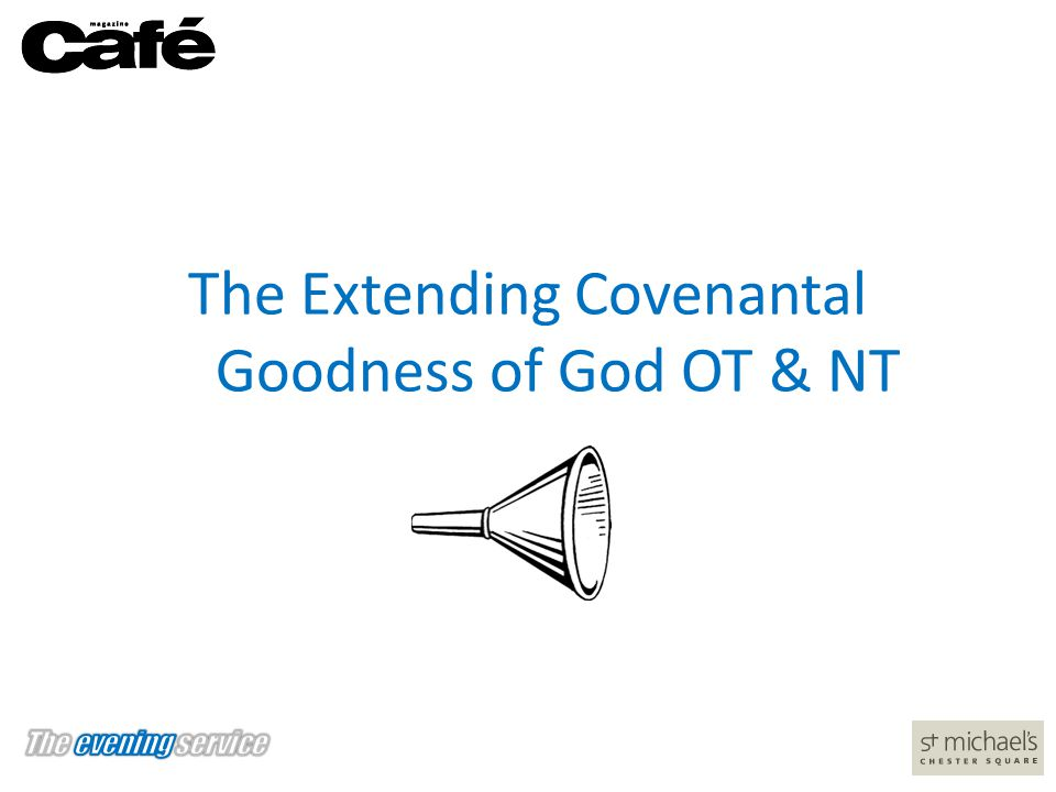 The Extending Covenantal Goodness of God OT & NT