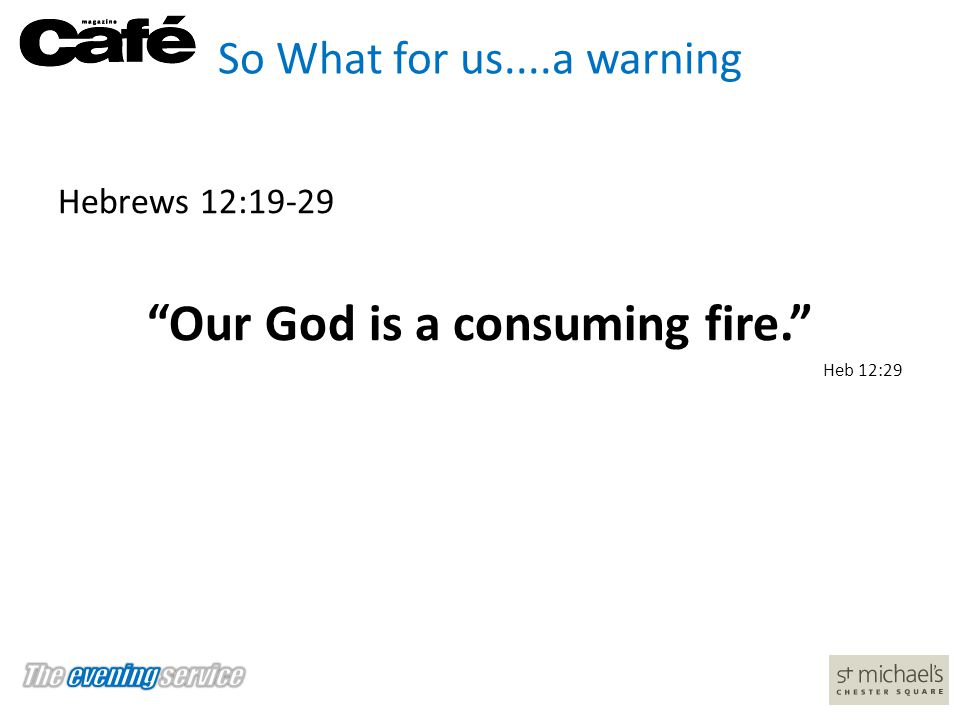 Our God is a consuming fire.