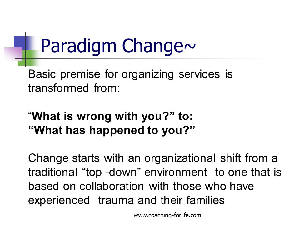 Paradigm Change~ Basic premise for organizing services is transformed from: What is wrong with you to: