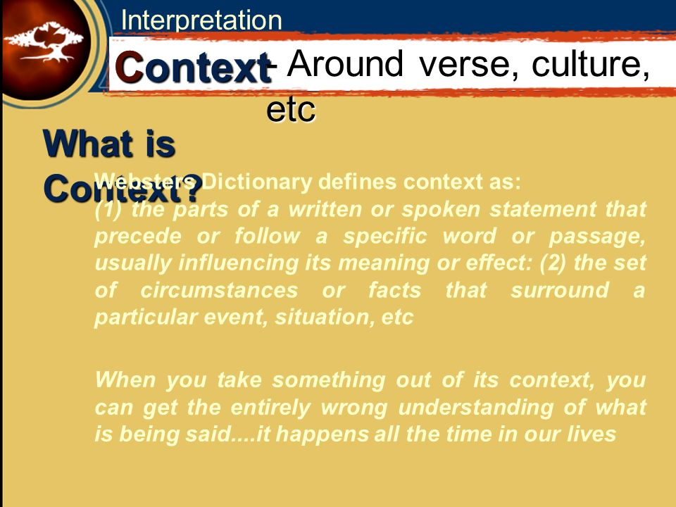 C Context - Around verse, culture, etc What is Context Interpretation