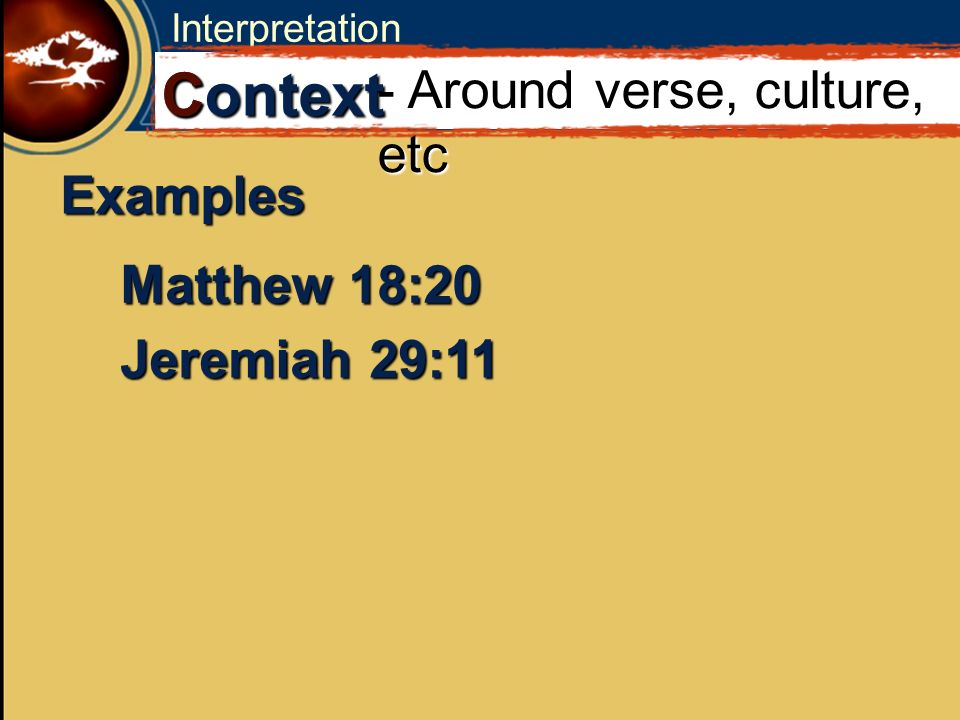 C Context - Around verse, culture, etc Examples Matthew 18:20