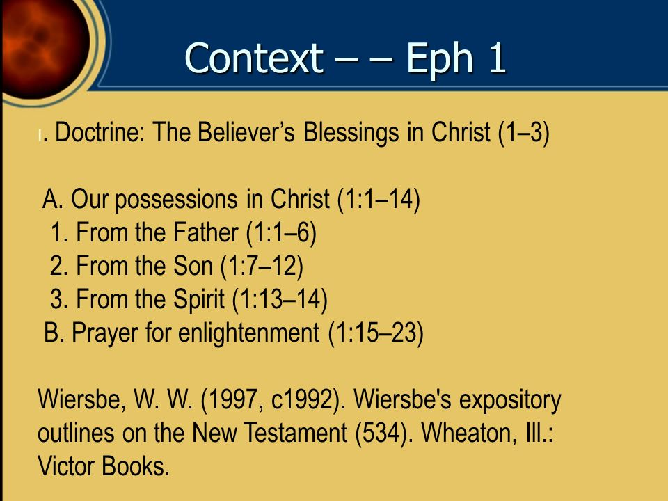 Context – – Eph 1 A. Our possessions in Christ (1:1–14)