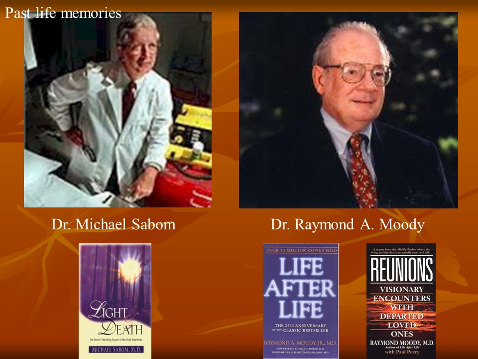 Past life memories Dr. Michael Sabom Dr. Raymond A. Moody