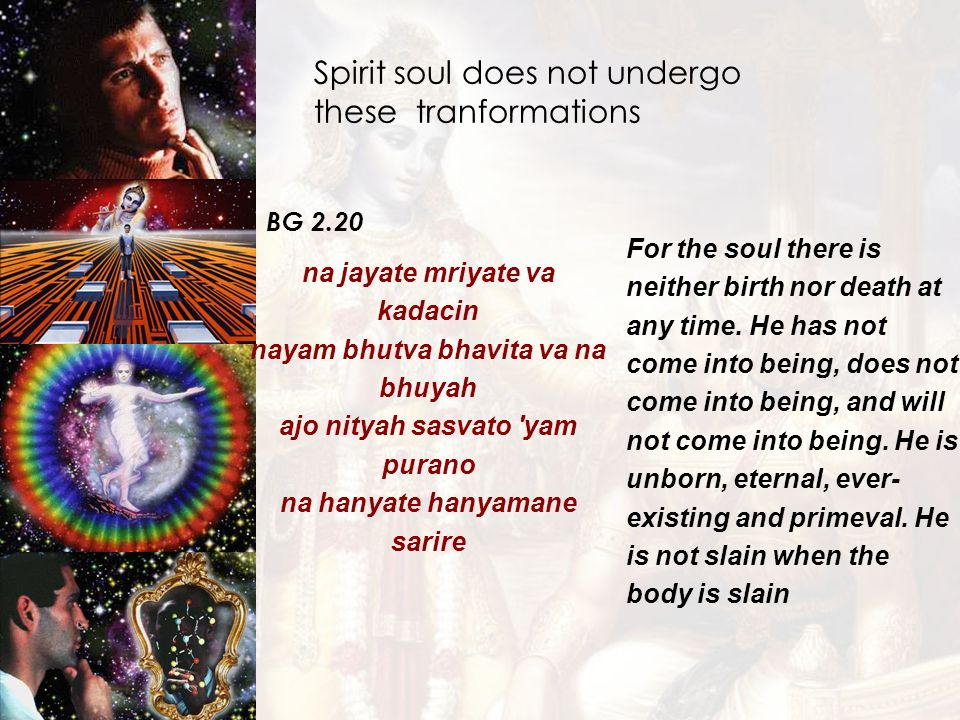 Spirit soul does not undergo these tranformations