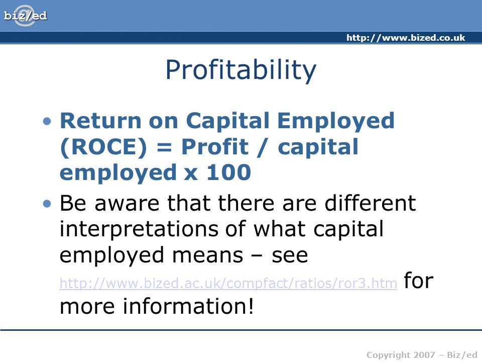 Profitability Return on Capital Employed (ROCE) = Profit / capital employed x 100.