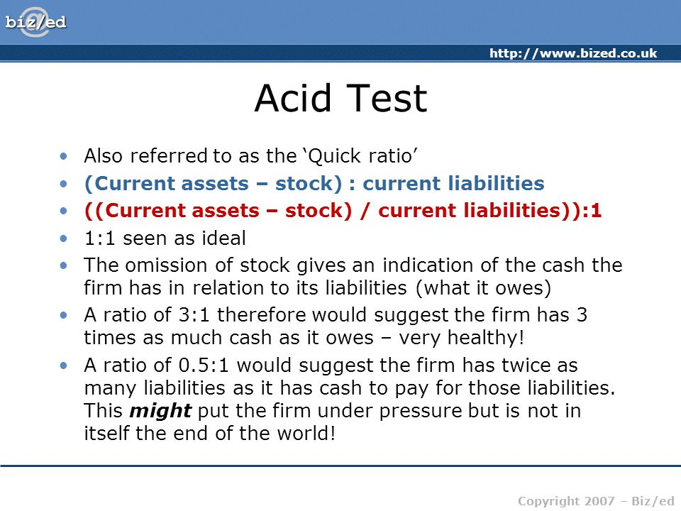 Acid Test Also referred to as the 'Quick ratio'