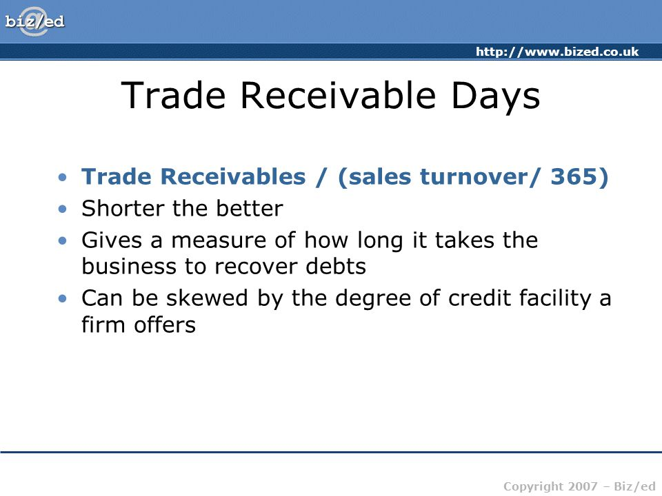 Trade Receivable Days Trade Receivables / (sales turnover/ 365)