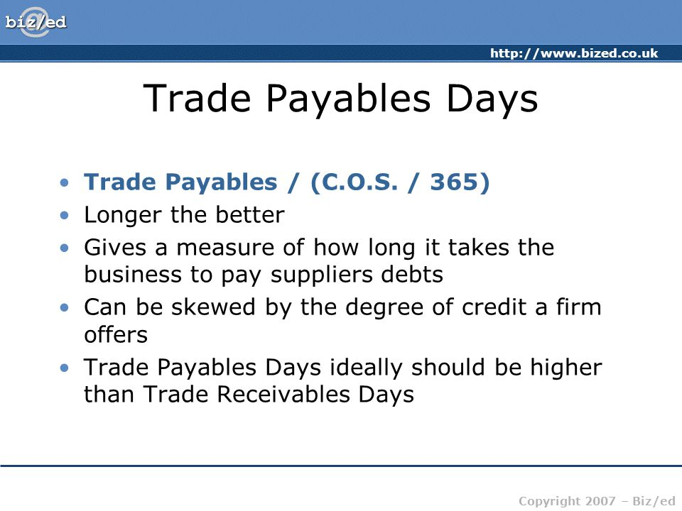 Trade Payables Days Trade Payables / (C.O.S. / 365) Longer the better