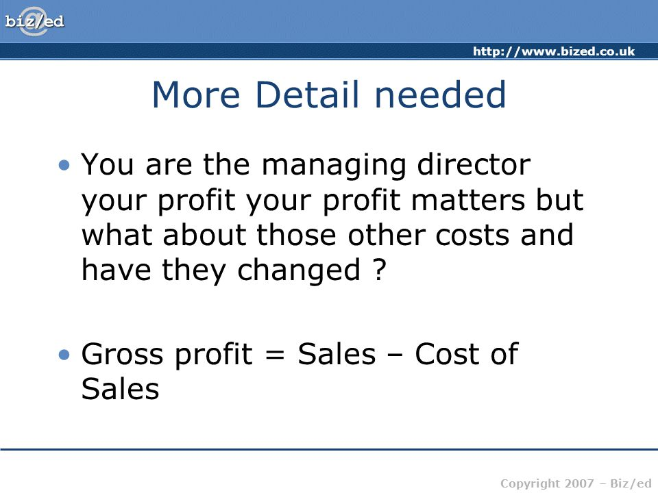 More Detail needed You are the managing director your profit your profit matters but what about those other costs and have they changed