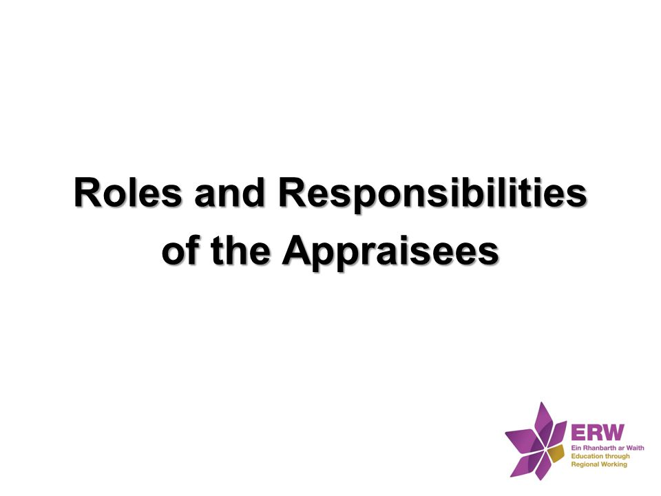 Roles and Responsibilities of the Appraisees
