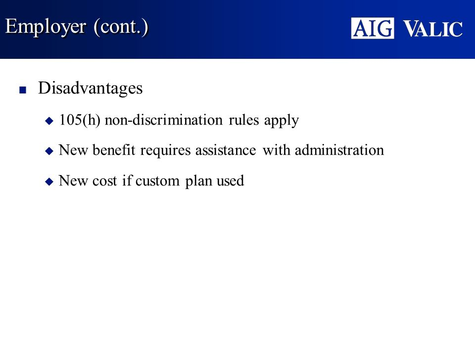 Employer (cont.) Disadvantages 105(h) non-discrimination rules apply