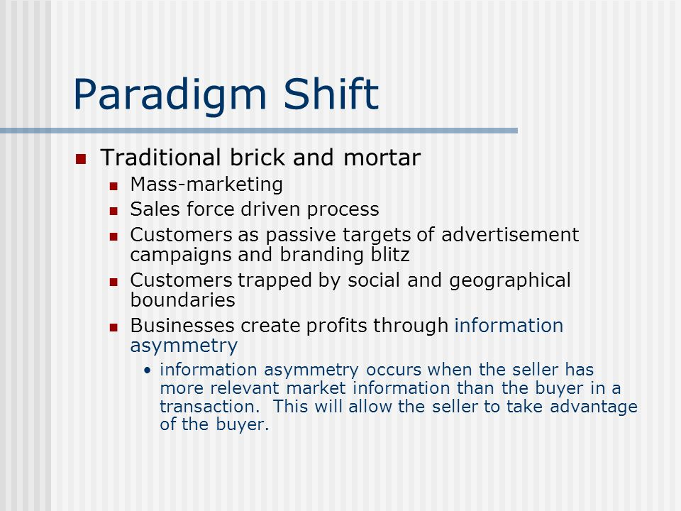 Paradigm Shift Traditional brick and mortar Mass-marketing