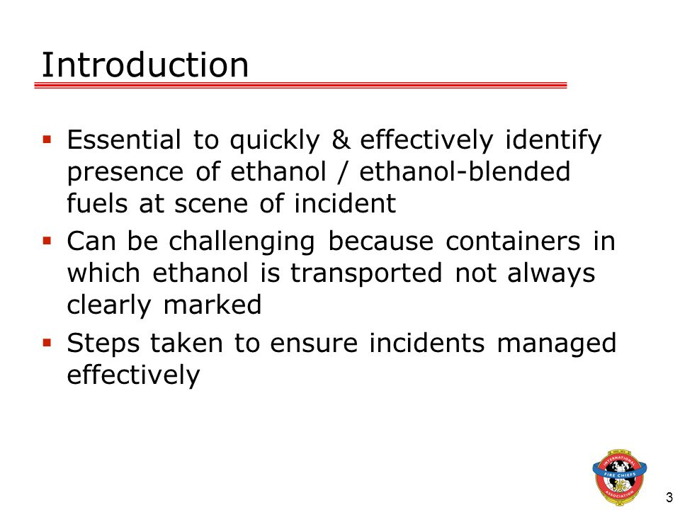 Introduction Essential to quickly & effectively identify presence of ethanol / ethanol-blended fuels at scene of incident.