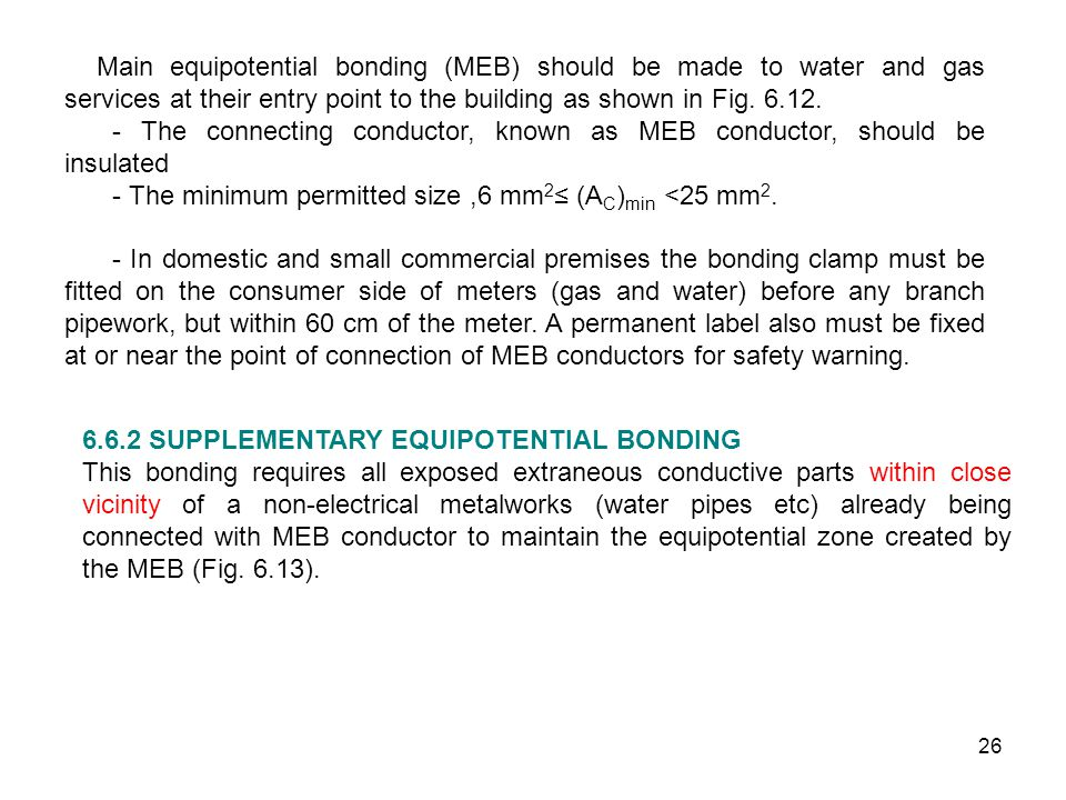 Main equipotential bonding (MEB) should be made to water and gas services at their entry point to the building as shown in Fig. 6.12.