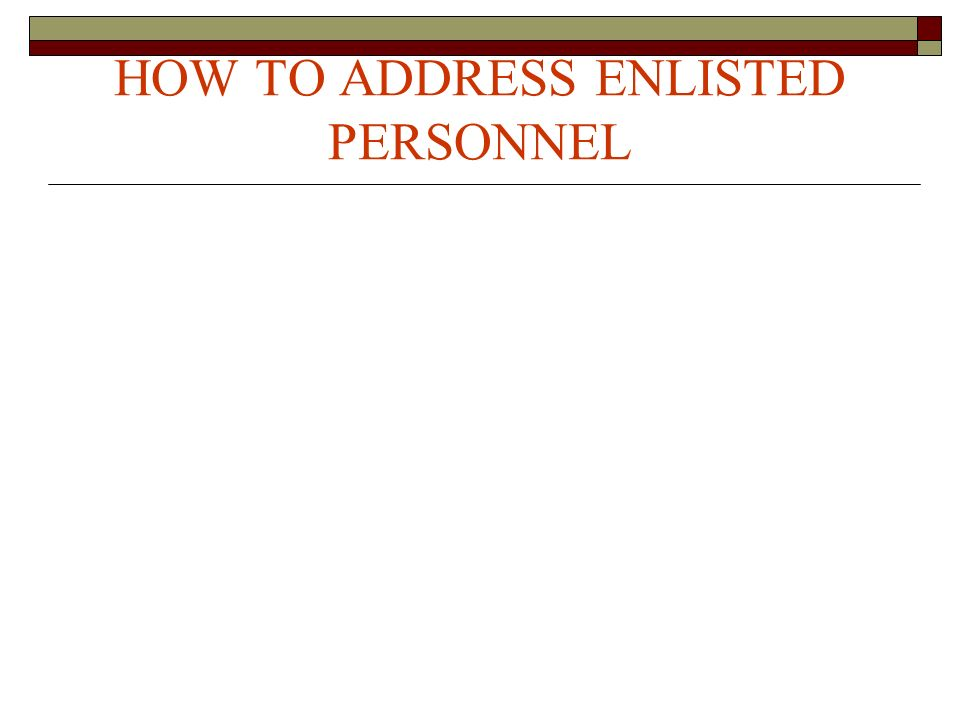 HOW TO ADDRESS ENLISTED PERSONNEL