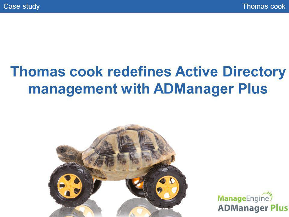 Thomas cook redefines active directory management with admanager.