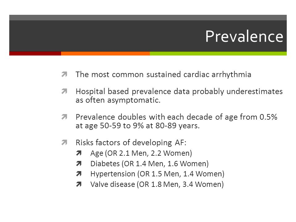 Prevalence The most common sustained cardiac arrhythmia