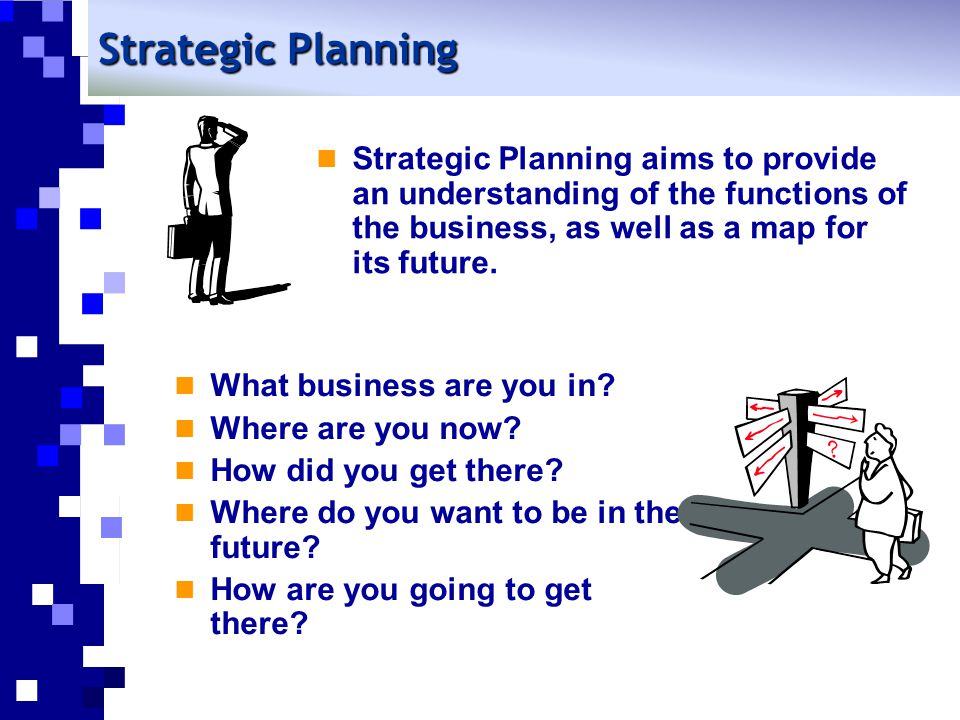 Strategic Planning Strategic Planning aims to provide an understanding of the functions of the business, as well as a map for its future.