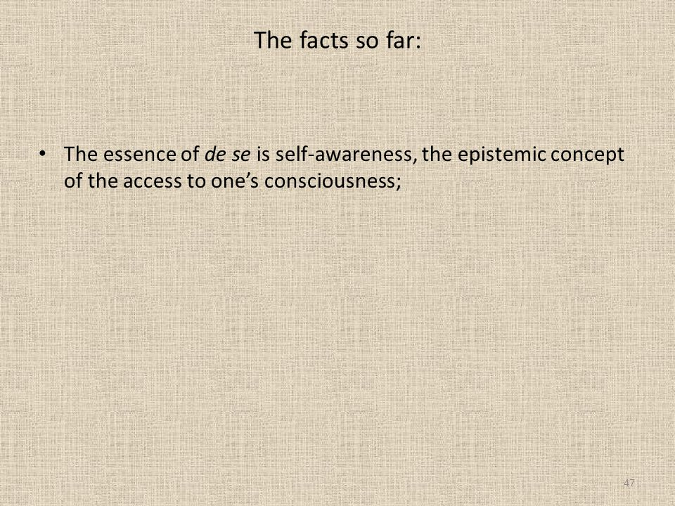 The facts so far: The essence of de se is self-awareness, the epistemic concept of the access to one's consciousness;