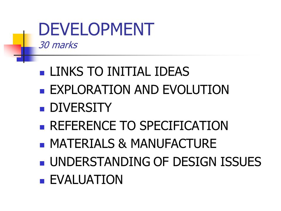 DEVELOPMENT 30 marks LINKS TO INITIAL IDEAS EXPLORATION AND EVOLUTION