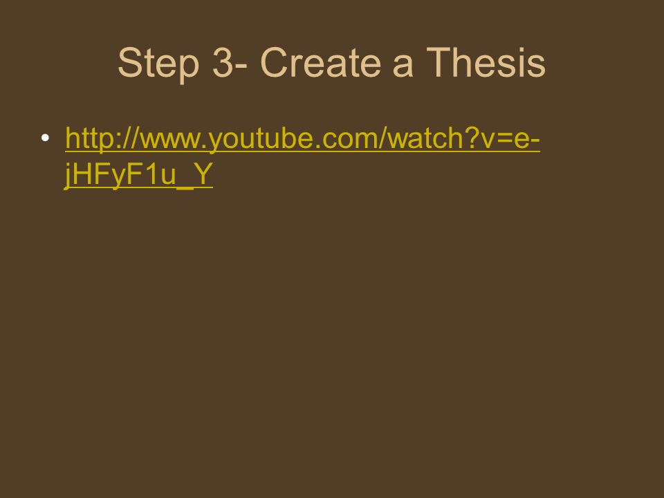 Step 3- Create a Thesis   v=e-jHFyF1u_Y