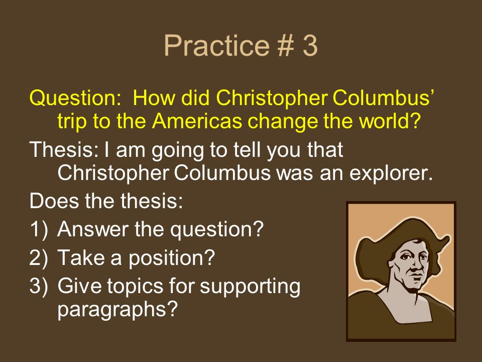Practice # 3 Question: How did Christopher Columbus' trip to the Americas change the world
